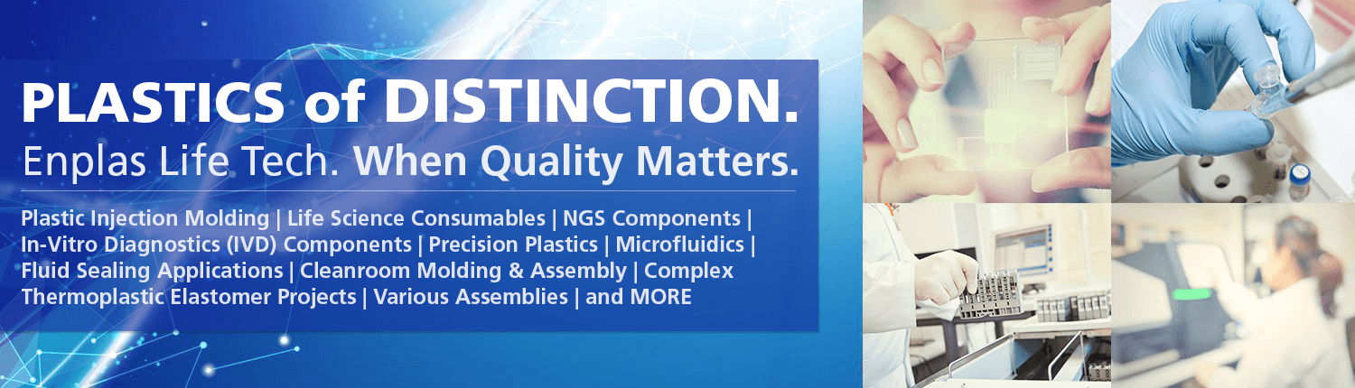 enplas life tech, plastic injection molding, ivd device manufacturing, tpe manufacturing, plastics assembly, ngs component manufacturing